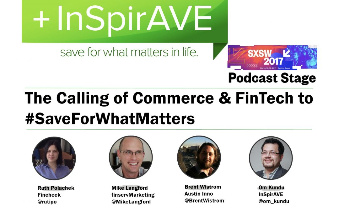 InSpirAVE's Podcast at SXSW – The Calling of Commerce & FinTech to 'Save For What Matters'
